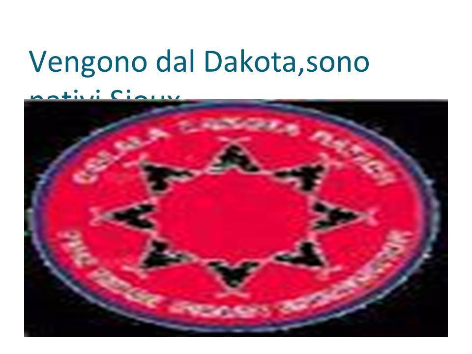 Vengono dal Dakota,sono nativi Sioux.