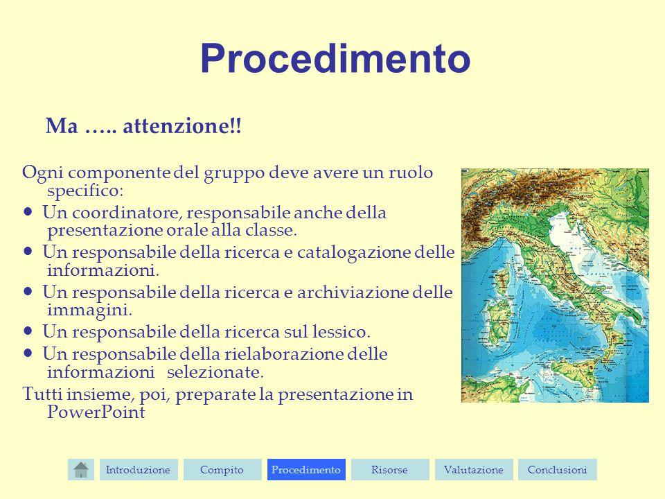 Procedimento Ma ….. attenzione!! Ogni componente del gruppo deve avere un ruolo specifico: ● Un coordinatore, responsabile anche della presentazione o
