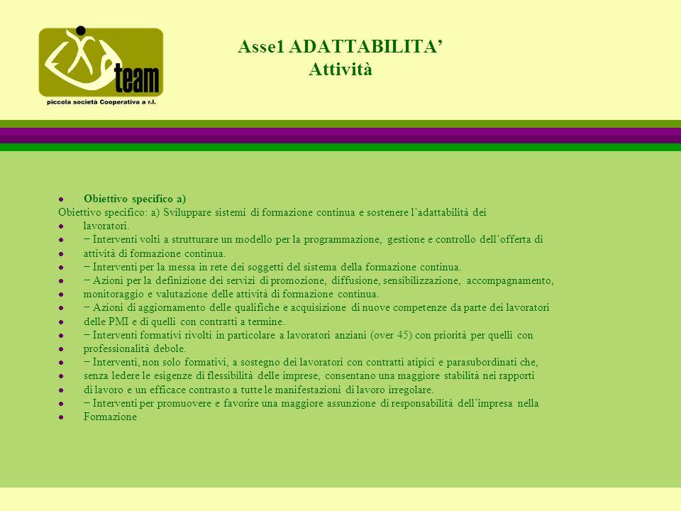 Asse1 ADATTABILITA' Attività l Obiettivo specifico a) Obiettivo specifico: a) Sviluppare sistemi di formazione continua e sostenere l'adattabilità dei l lavoratori.