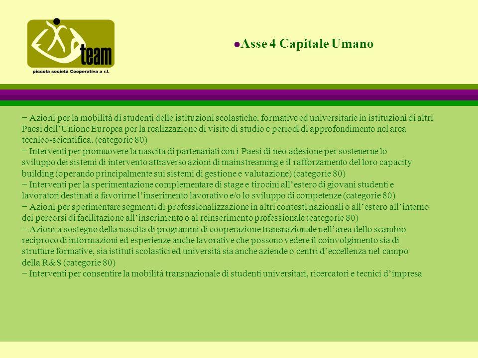 − Azioni per la mobilità di studenti delle istituzioni scolastiche, formative ed universitarie in istituzioni di altri Paesi dell'Unione Europea per la realizzazione di visite di studio e periodi di approfondimento nel area tecnico-scientifica.