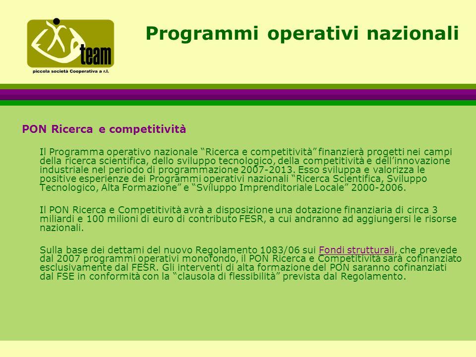 Programmi operativi nazionali PON Ricerca e competitività Il Programma operativo nazionale Ricerca e competitività finanzierà progetti nei campi della ricerca scientifica, dello sviluppo tecnologico, della competitività e dell'innovazione industriale nel periodo di programmazione 2007-2013.