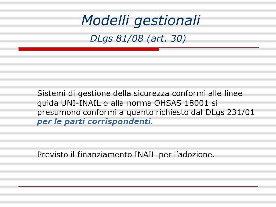 Modelli gestionali DLgs 81/08 (art. 30) Sistemi di gestione della sicurezza conformi alle linee guida UNI-INAIL o alla norma OHSAS 18001 si presumono