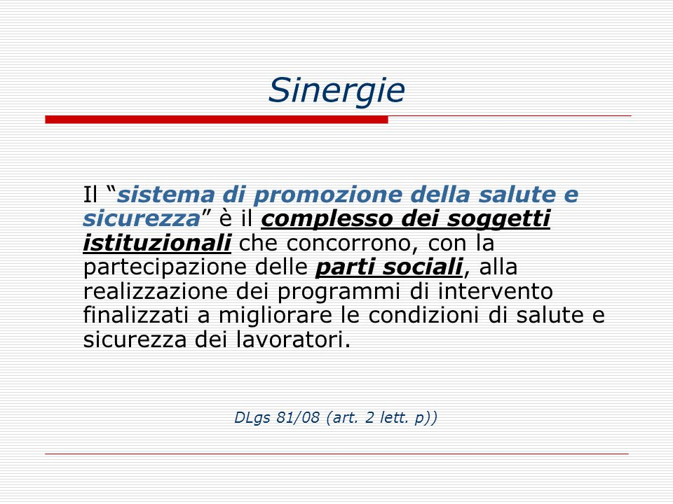 """Sinergie Il """"sistema di promozione della salute e sicurezza"""" è il complesso dei soggetti istituzionali che concorrono, con la partecipazione delle par"""