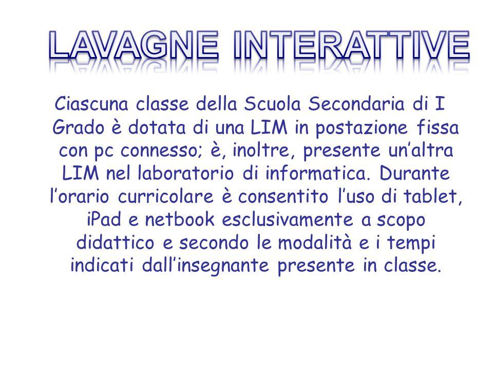 Ciascuna classe della Scuola Secondaria di I Grado è dotata di una LIM in postazione fissa con pc connesso; è, inoltre, presente un'altra LIM nel laboratorio di informatica.