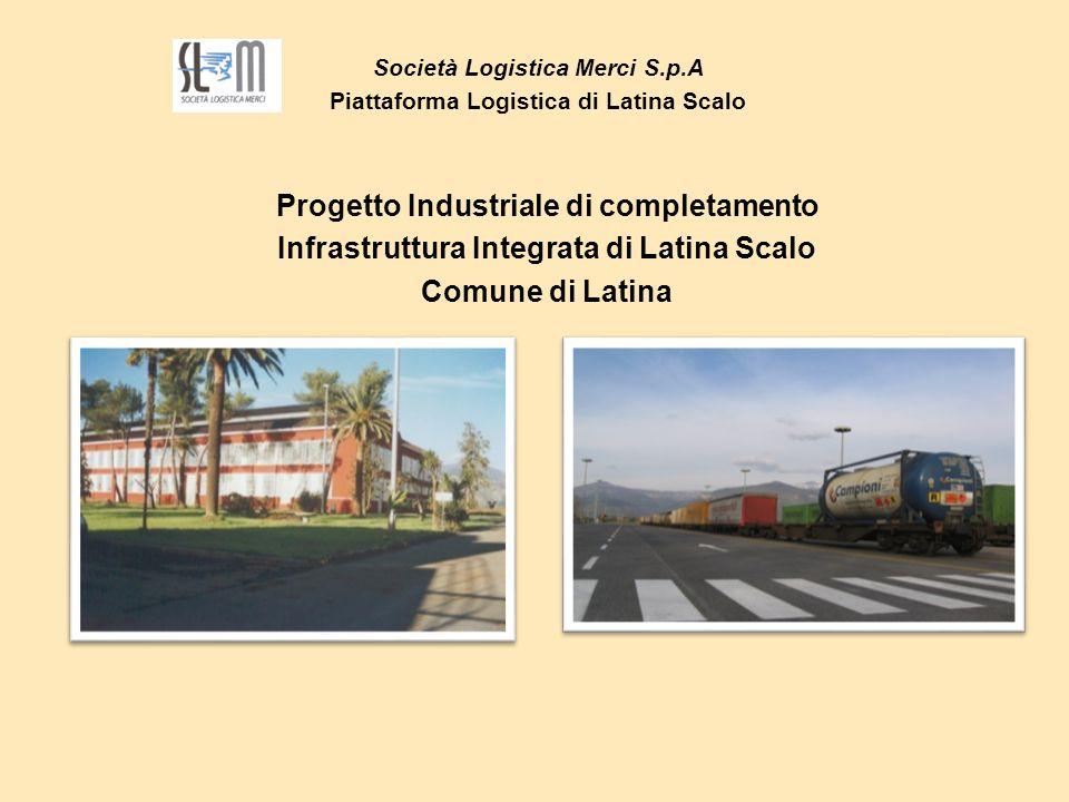 Società Logistica Merci S.p.A Piattaforma Logistica di Latina Scalo Progetto Industriale di completamento Infrastruttura Integrata di Latina Scalo Com
