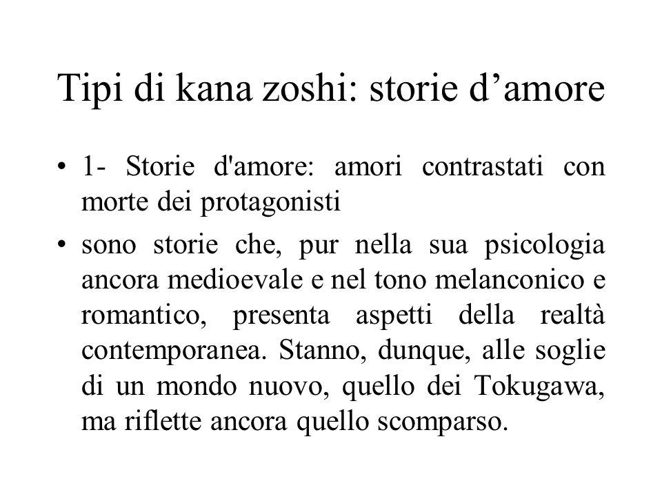 Tipi di kana zoshi: storie d'amore 1- Storie d'amore: amori contrastati con morte dei protagonisti sono storie che, pur nella sua psicologia ancora me