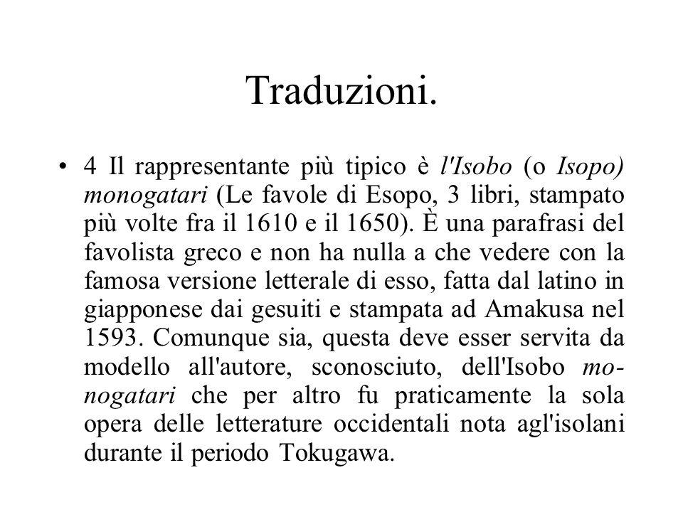 Traduzioni. 4 Il rappresentante più tipico è l'Isobo (o Isopo) monogatari (Le favole di Esopo, 3 libri, stampato più volte fra il 1610 e il 1650). È u