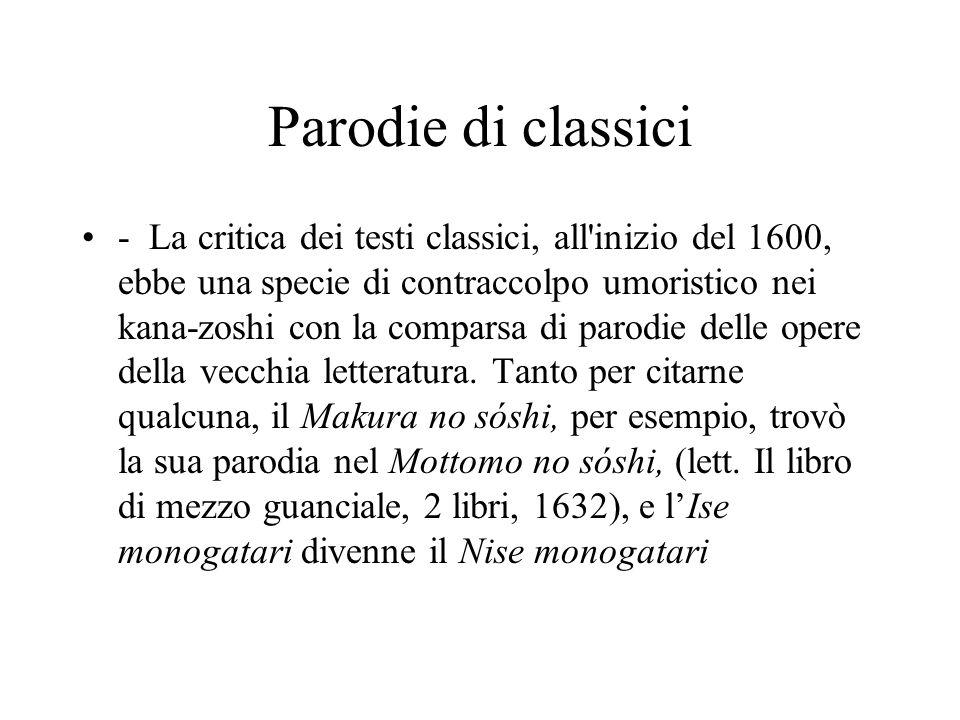 Parodie di classici - La critica dei testi classici, all'inizio del 1600, ebbe una specie di contraccolpo umoristico nei kana-zoshi con la comparsa di