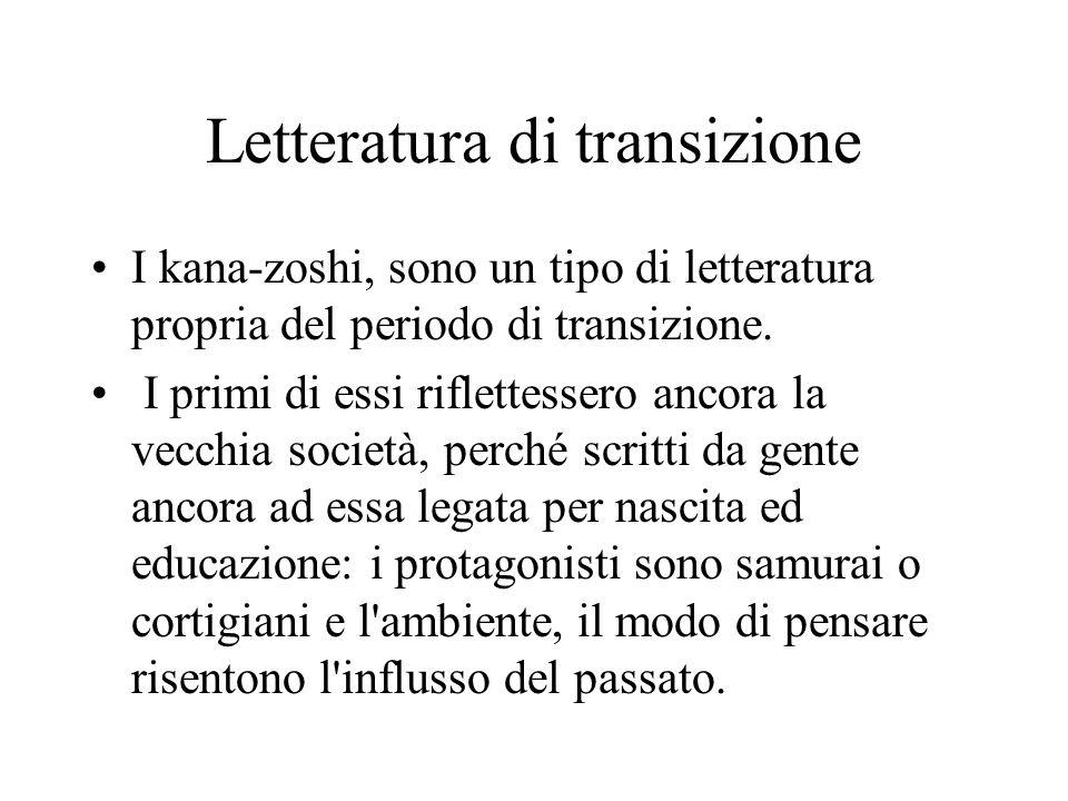 Letteratura di transizione I kana-zoshi, sono un tipo di letteratura propria del periodo di transizione. I primi di essi riflettessero ancora la vecch