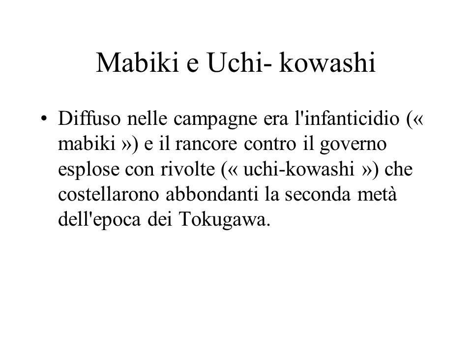 Mabiki e Uchi- kowashi Diffuso nelle campagne era l'infanticidio (« mabiki ») e il rancore contro il governo esplose con rivolte (« uchi-kowashi ») ch
