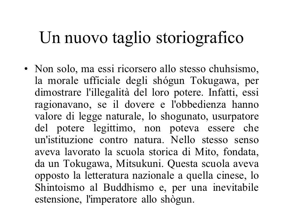 Un nuovo taglio storiografico Non solo, ma essi ricorsero allo stesso chuhsismo, la morale ufficiale degli shógun Tokugawa, per dimostrare l'illegalit