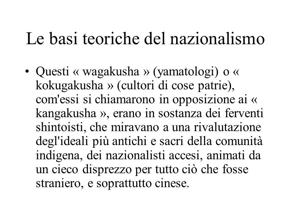 Le basi teoriche del nazionalismo Questi « wagakusha » (yamatologi) o « kokugakusha » (cultori di cose patrie), com'essi si chiamarono in opposizione