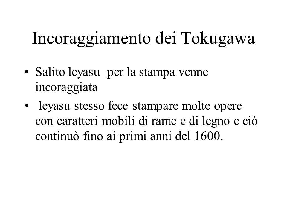 Incoraggiamento dei Tokugawa Salito leyasu per la stampa venne incoraggiata leyasu stesso fece stampare molte opere con caratteri mobili di rame e di