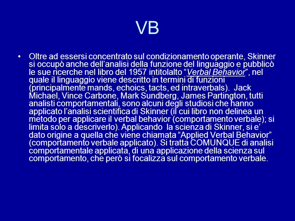 VB Oltre ad essersi concentrato sul condizionamento operante, Skinner si occupò anche dell'analisi della funzione del linguaggio e pubblicò le sue ric