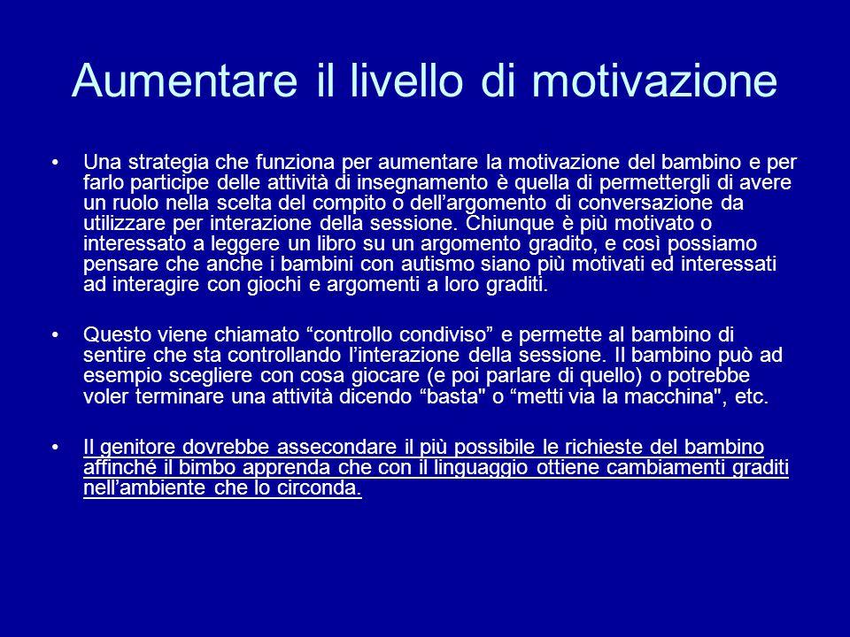 Aumentare il livello di motivazione Una strategia che funziona per aumentare la motivazione del bambino e per farlo participe delle attività di insegn