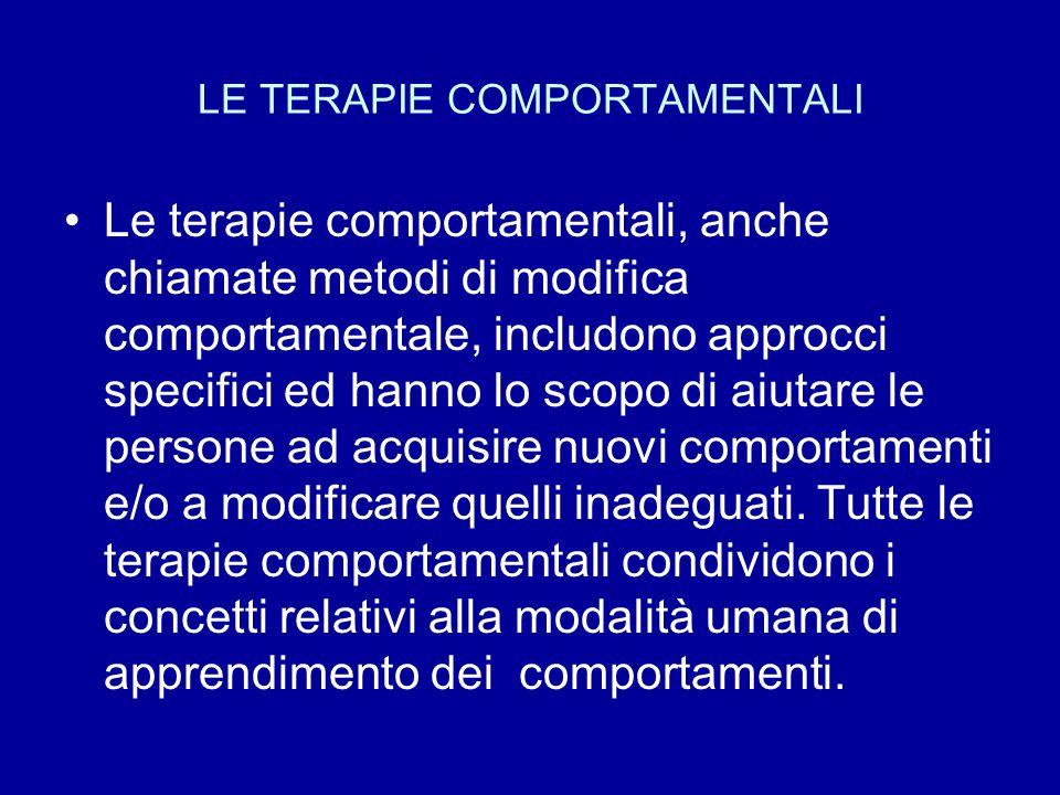 LE TERAPIE COMPORTAMENTALI Le terapie comportamentali, anche chiamate metodi di modifica comportamentale, includono approcci specifici ed hanno lo sco