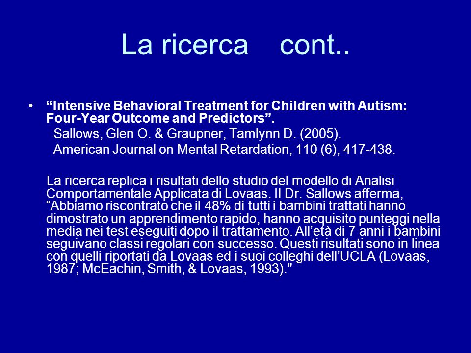 "La ricerca cont.. ""Intensive Behavioral Treatment for Children with Autism: Four-Year Outcome and Predictors"". Sallows, Glen O. & Graupner, Tamlynn D."