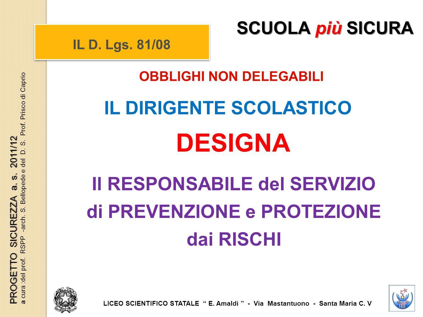 IL D. Lgs. 81/08 OBBLIGHI NON DELEGABILI DESIGNA Il RESPONSABILE del SERVIZIO di PREVENZIONE e PROTEZIONE dai RISCHI SCUOLA più SICURA LICEO SCIENTIFI