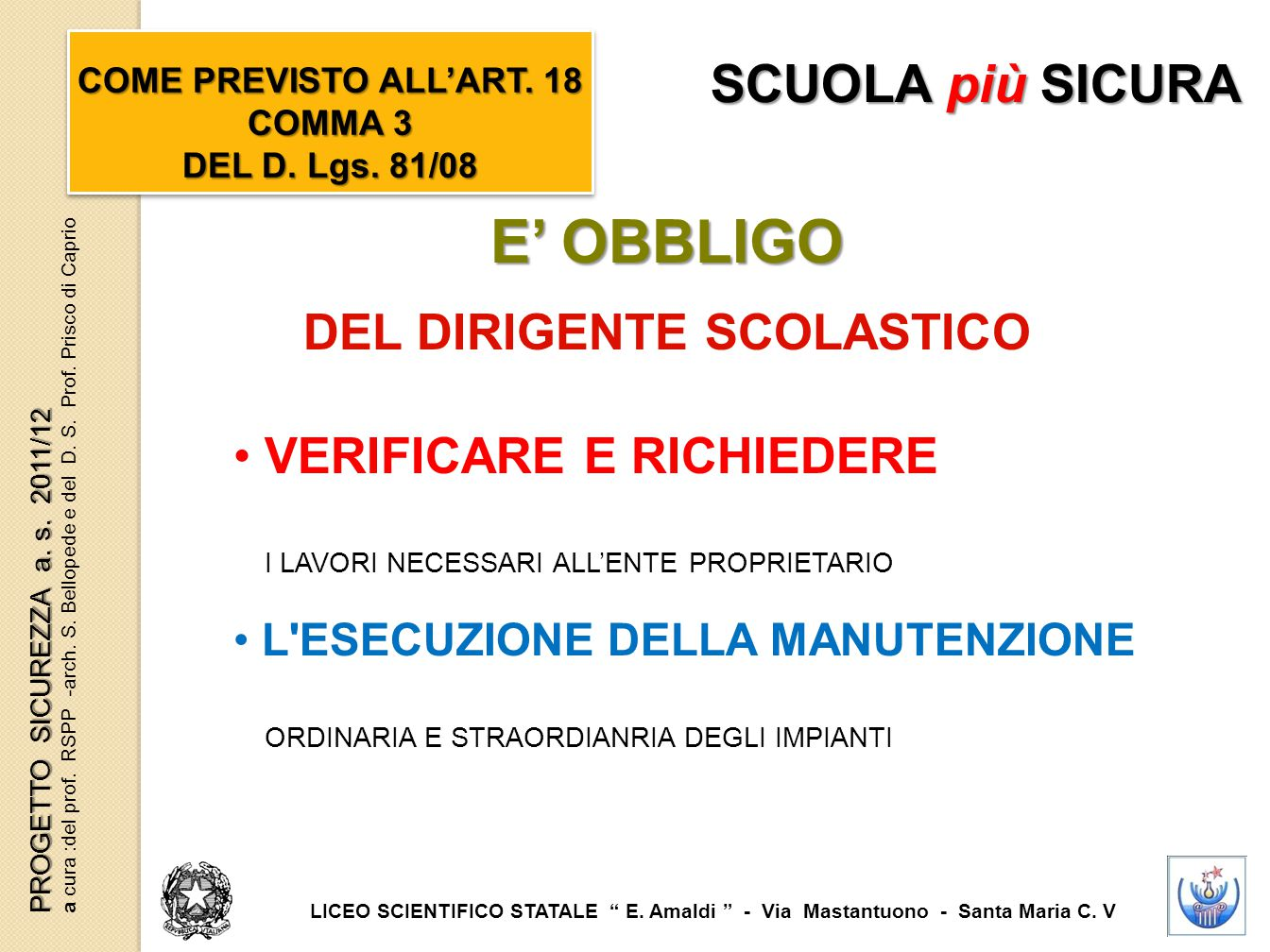 E' OBBLIGO DEL DIRIGENTE SCOLASTICO COME PREVISTO ALL'ART. 18 COMMA 3 DEL D. Lgs. 81/08 COME PREVISTO ALL'ART. 18 COMMA 3 DEL D. Lgs. 81/08 LICEO SCIE