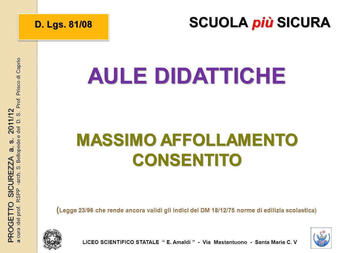 """AULE DIDATTICHE MASSIMO AFFOLLAMENTO CONSENTITO D. Lgs. 81/08 SCUOLA più SICURA LICEO SCIENTIFICO STATALE """" E. Amaldi """" - Via Mastantuono - Santa Mari"""