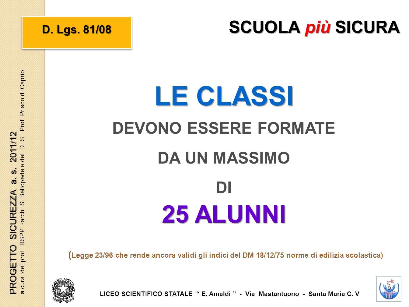 """LE CLASSI DEVONO ESSERE FORMATE DA UN MASSIMO DI 25 ALUNNI D. Lgs. 81/08 SCUOLA più SICURA LICEO SCIENTIFICO STATALE """" E. Amaldi """" - Via Mastantuono -"""