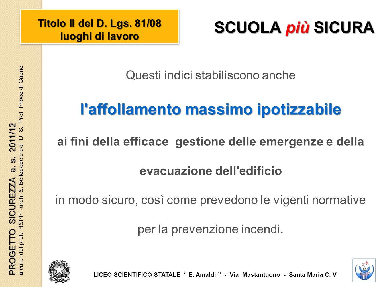 Questi indici stabiliscono anche l'affollamento massimo ipotizzabile ai fini della efficace gestione delle emergenze e della evacuazione dell'edificio