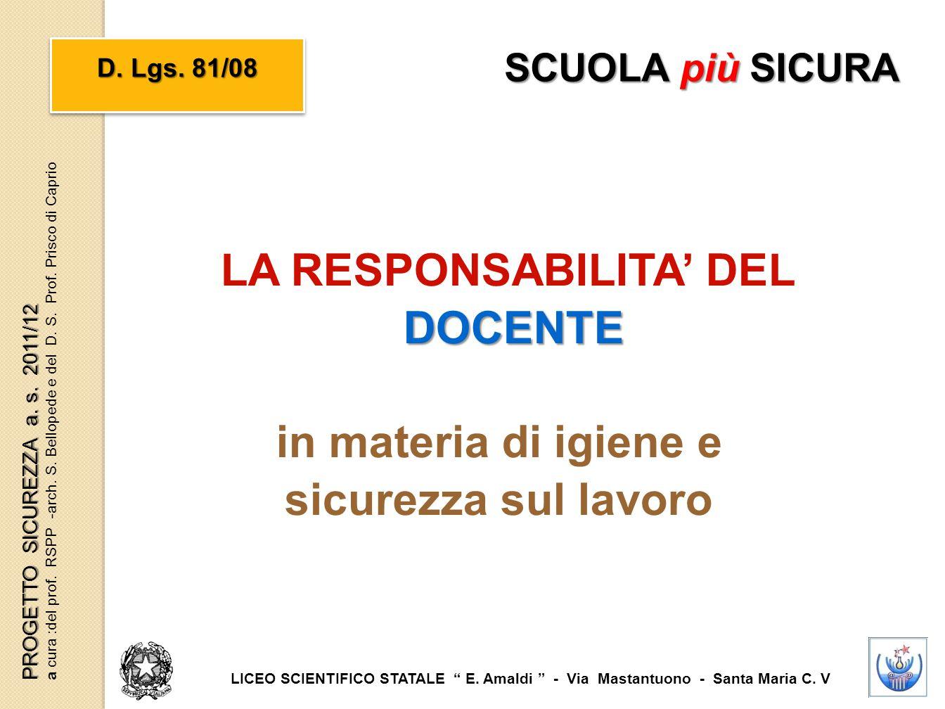 """LA RESPONSABILITA' DEL DOCENTE DOCENTE in materia di igiene e sicurezza sul lavoro D. Lgs. 81/08 SCUOLA più SICURA LICEO SCIENTIFICO STATALE """" E. Amal"""
