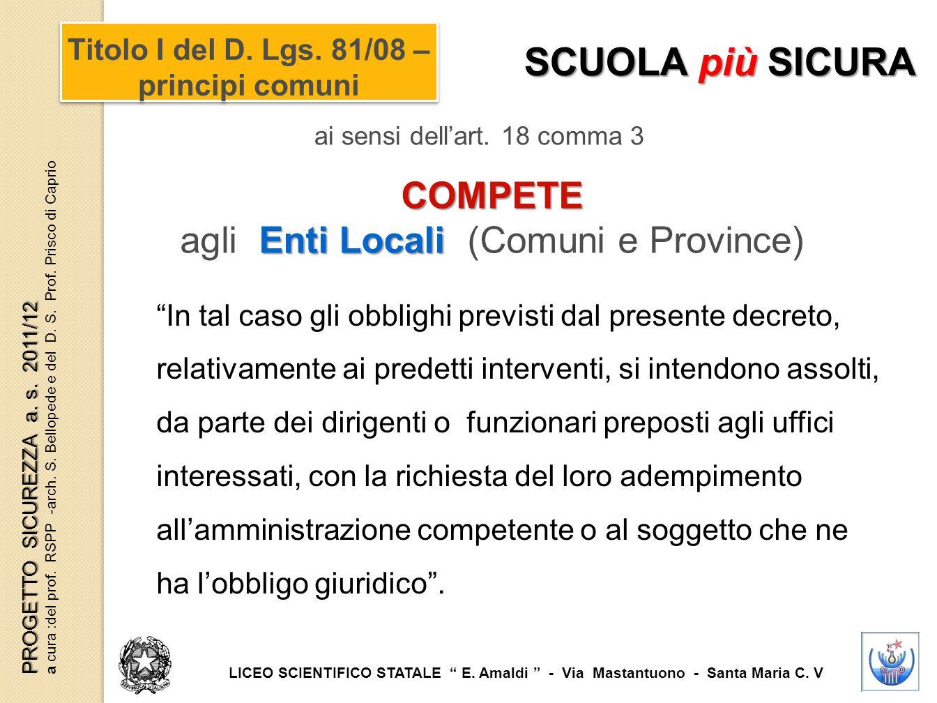 Titolo I del D. Lgs. 81/08 – principi comuni ai sensi dell'art. 18 comma 3 COMPETE Enti Locali agli Enti Locali (Comuni e Province) SCUOLA più SICURA