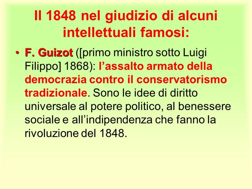 Il 1848 nel giudizio di alcuni intellettuali famosi: F. GuizotF. Guizot ([primo ministro sotto Luigi Filippo] 1868): l'assalto armato della democrazia