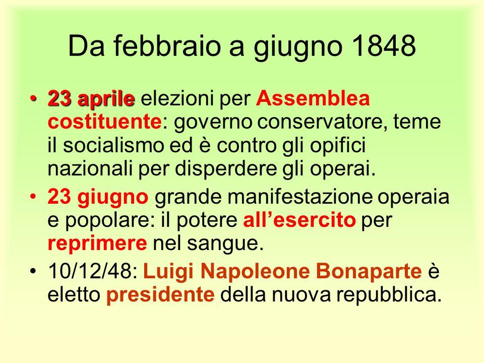 Da febbraio a giugno 1848 23 aprile23 aprile elezioni per Assemblea costituente: governo conservatore, teme il socialismo ed è contro gli opifici nazi