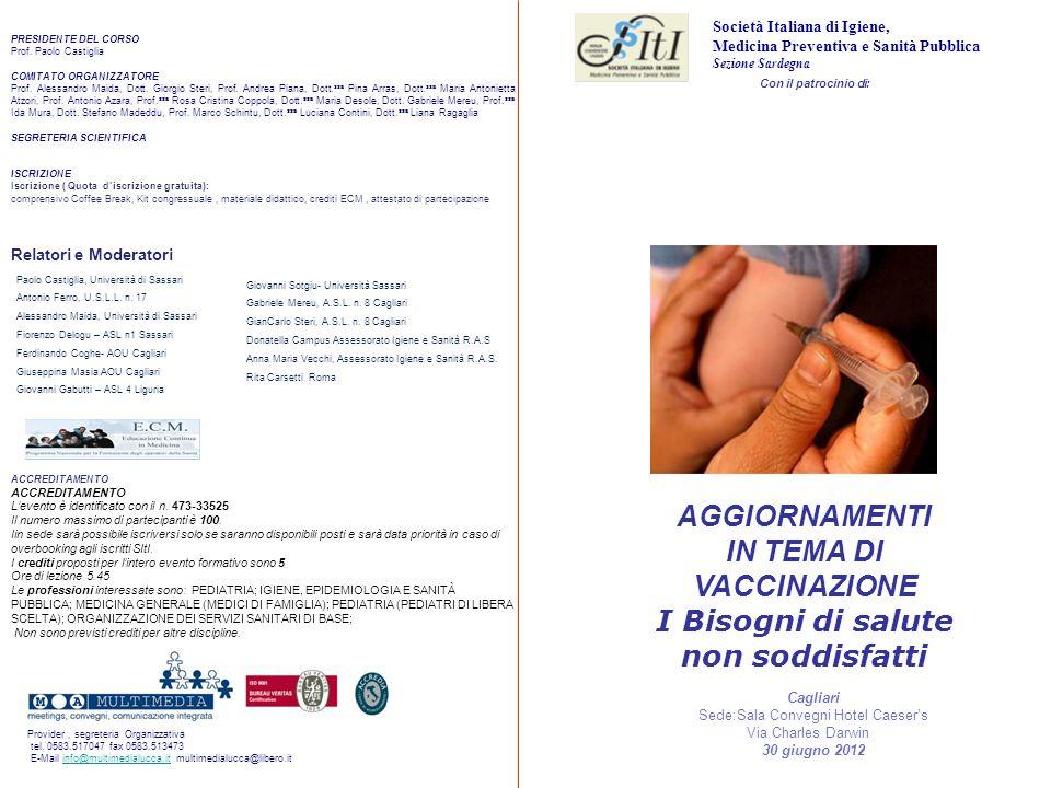 Con il patrocinio di: AGGIORNAMENTI IN TEMA DI VACCINAZIONE I Bisogni di salute non soddisfatti Cagliari Sede:Sala Convegni Hotel Caeser's Via Charles