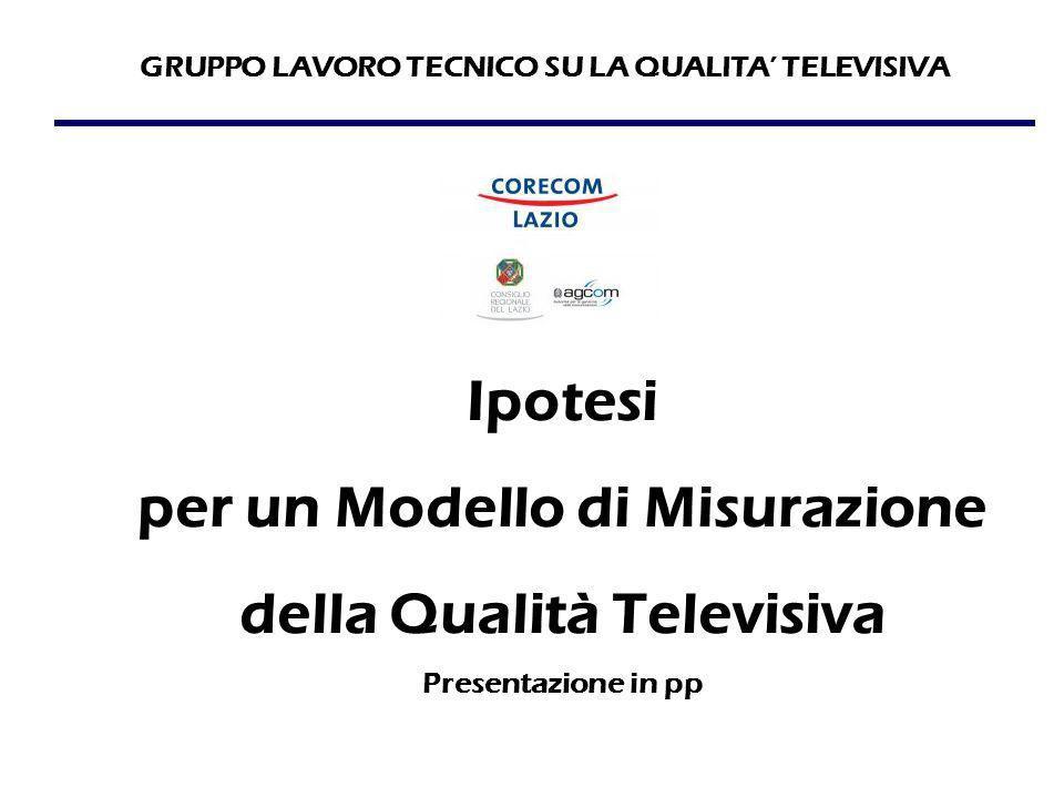 GRUPPO LAVORO TECNICO SU LA QUALITA' TELEVISIVA Ipotesi per un Modello di Misurazione della Qualità Televisiva Presentazione in pp