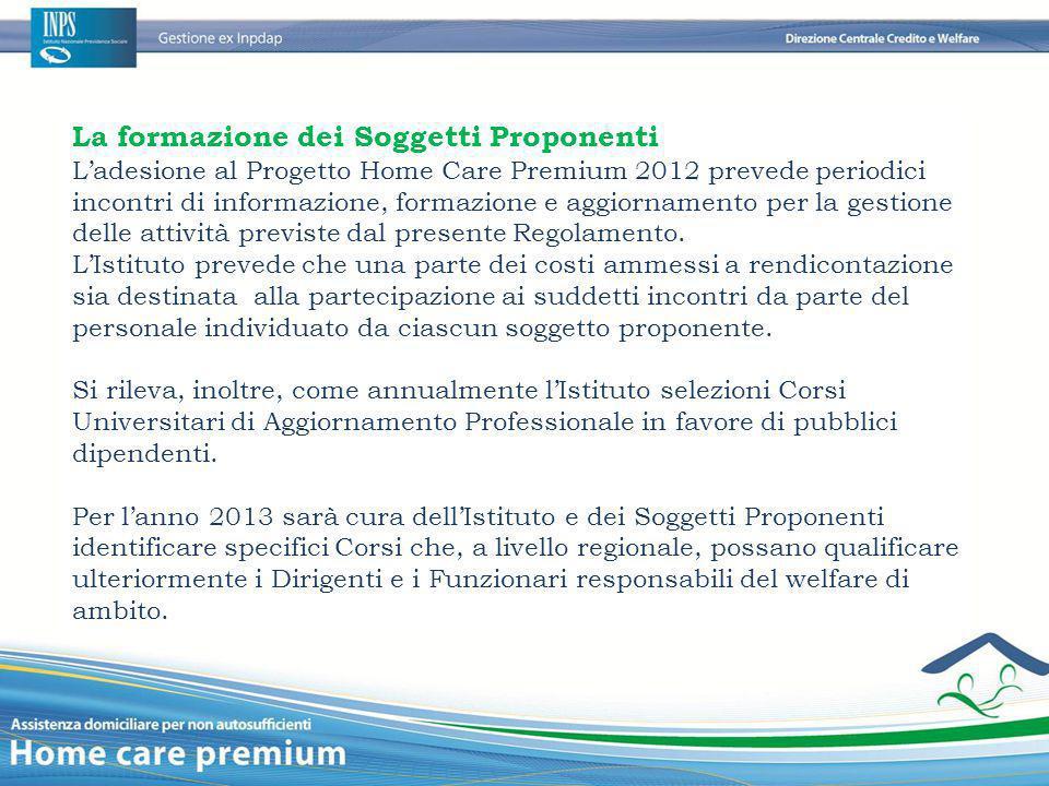 La formazione dei Soggetti Proponenti L'adesione al Progetto Home Care Premium 2012 prevede periodici incontri di informazione, formazione e aggiornam
