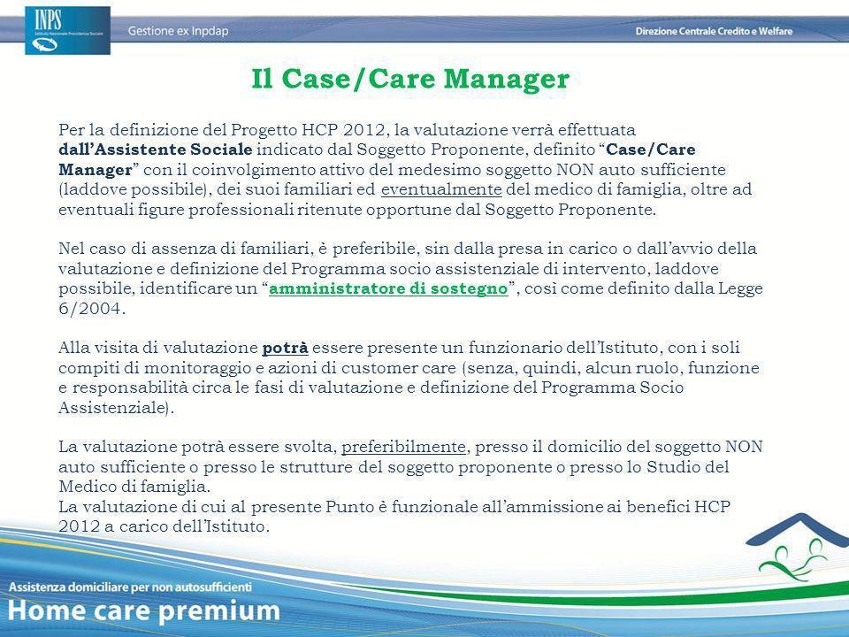 Il Case/Care Manager Per la definizione del Progetto HCP 2012, la valutazione verrà effettuata dall'Assistente Sociale indicato dal Soggetto Proponent
