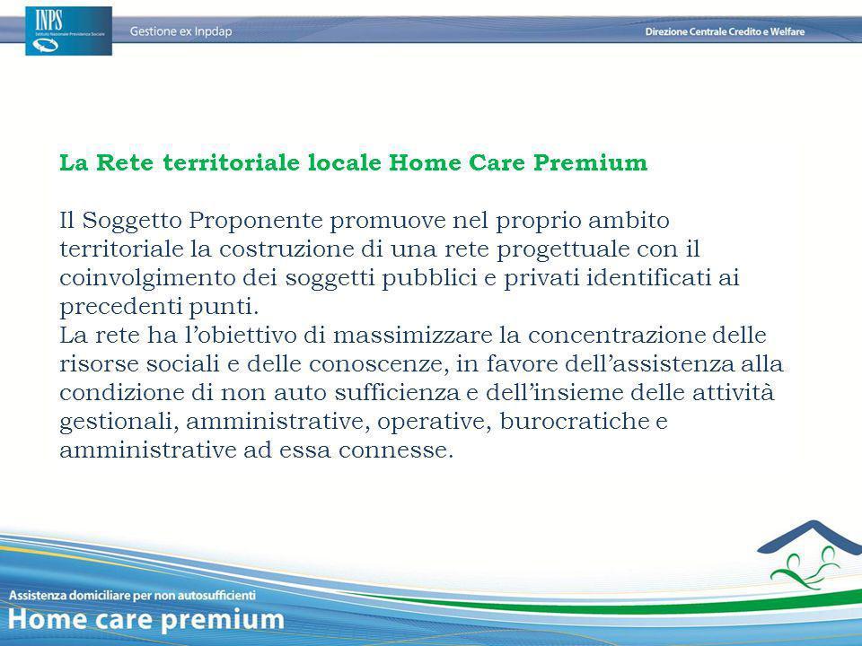 La Rete territoriale locale Home Care Premium Il Soggetto Proponente promuove nel proprio ambito territoriale la costruzione di una rete progettuale c