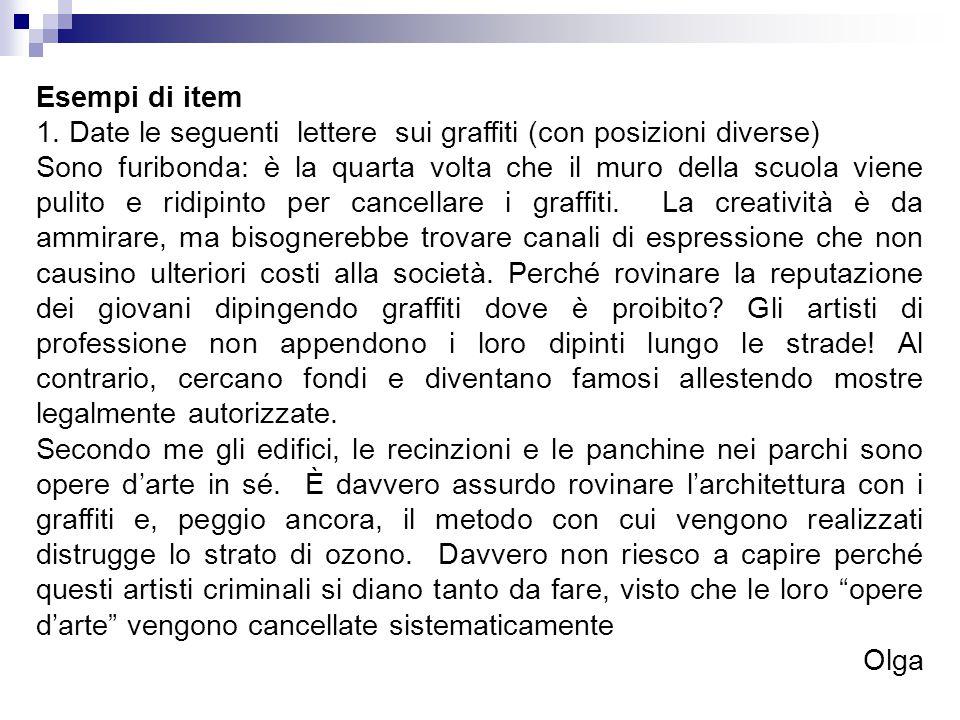 Esempi di item 1. Date le seguenti lettere sui graffiti (con posizioni diverse) Sono furibonda: è la quarta volta che il muro della scuola viene pulit