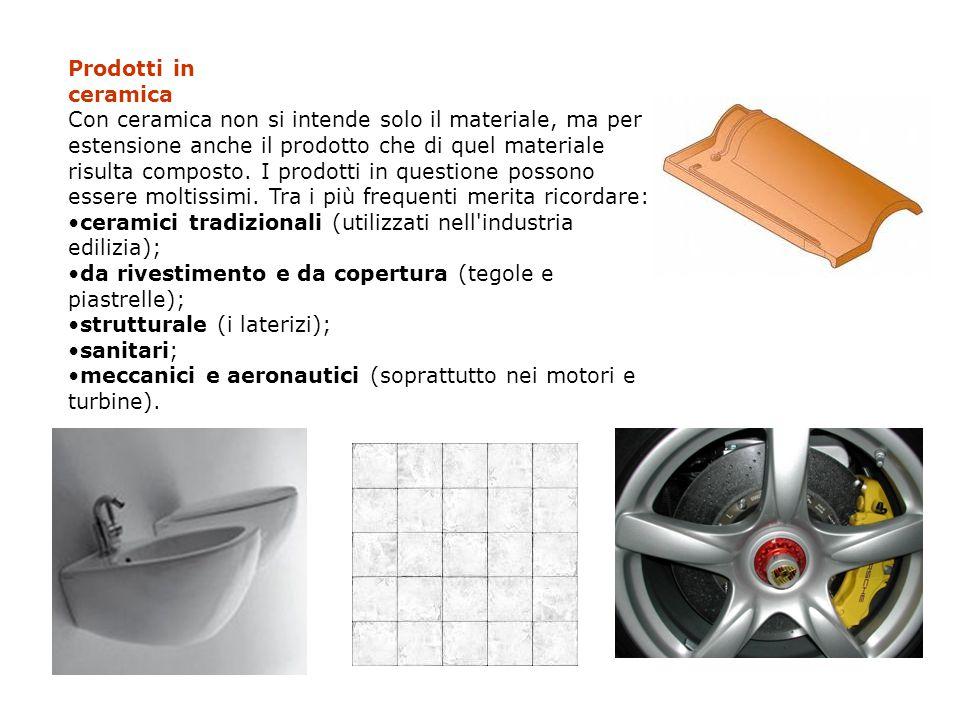 Prodotti in ceramica Con ceramica non si intende solo il materiale, ma per estensione anche il prodotto che di quel materiale risulta composto. I prod