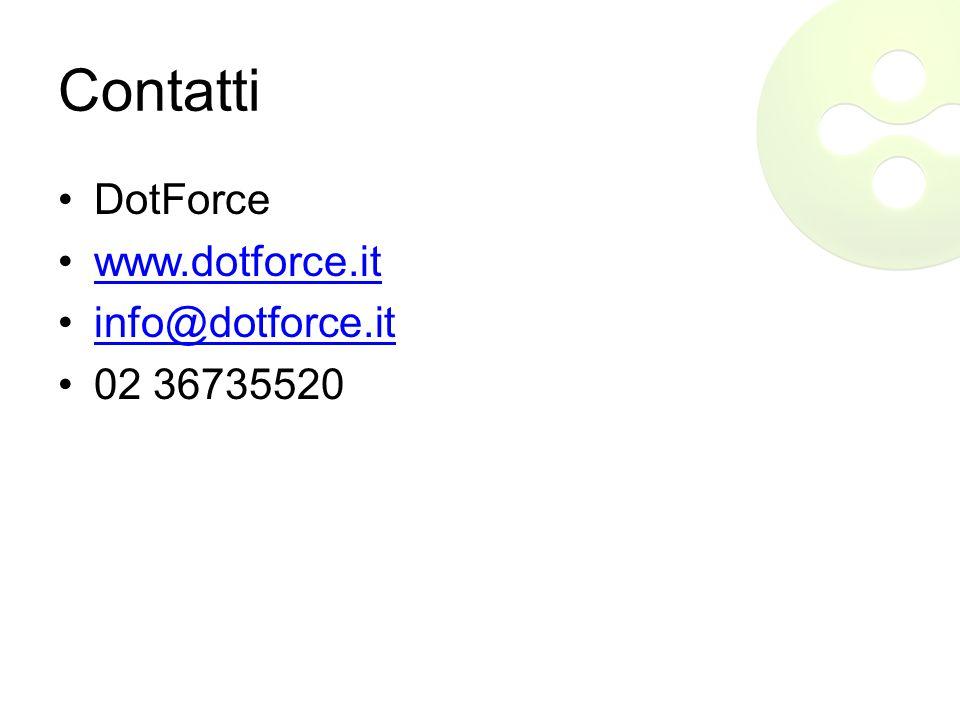Contatti DotForce www.dotforce.it info@dotforce.it 02 36735520