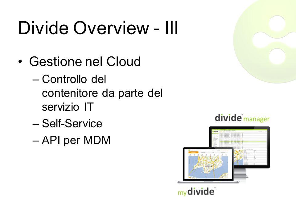 Divide Overview - III Gestione nel Cloud –Controllo del contenitore da parte del servizio IT –Self-Service –API per MDM