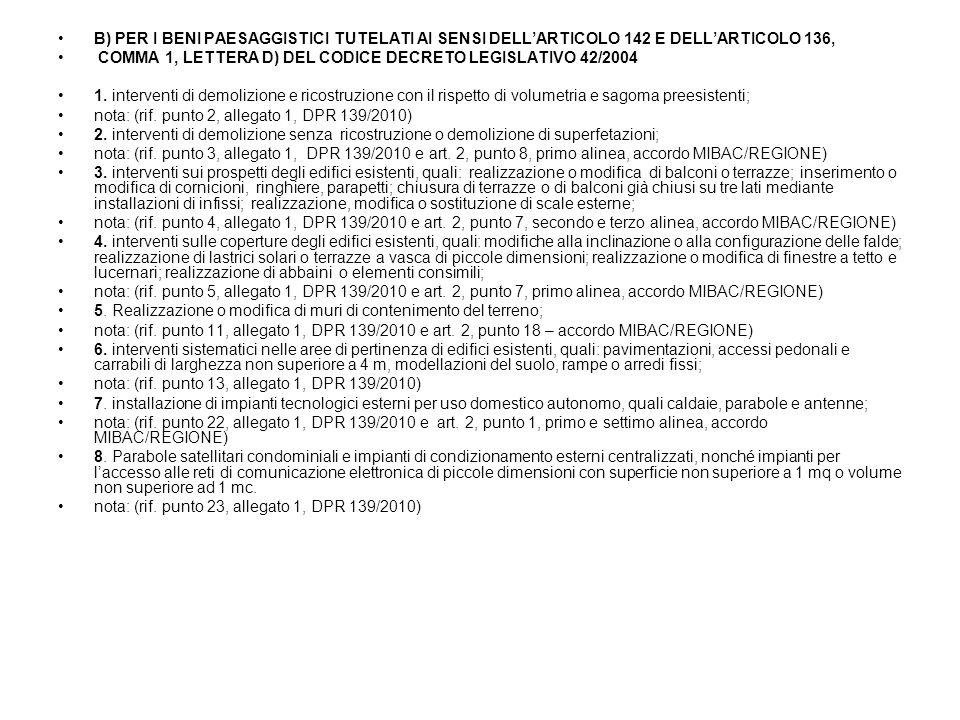 B) PER I BENI PAESAGGISTICI TUTELATI AI SENSI DELL'ARTICOLO 142 E DELL'ARTICOLO 136, COMMA 1, LETTERA D) DEL CODICE DECRETO LEGISLATIVO 42/2004 1.