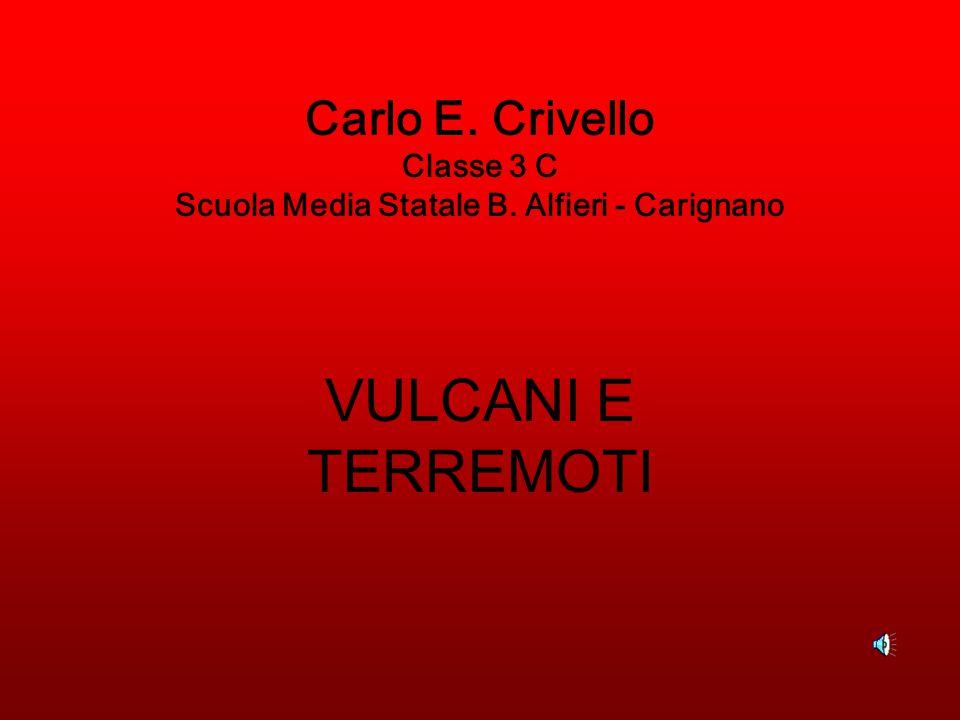 Carlo E. Crivello Classe 3 C Scuola Media Statale B. Alfieri - Carignano VULCANI E TERREMOTI
