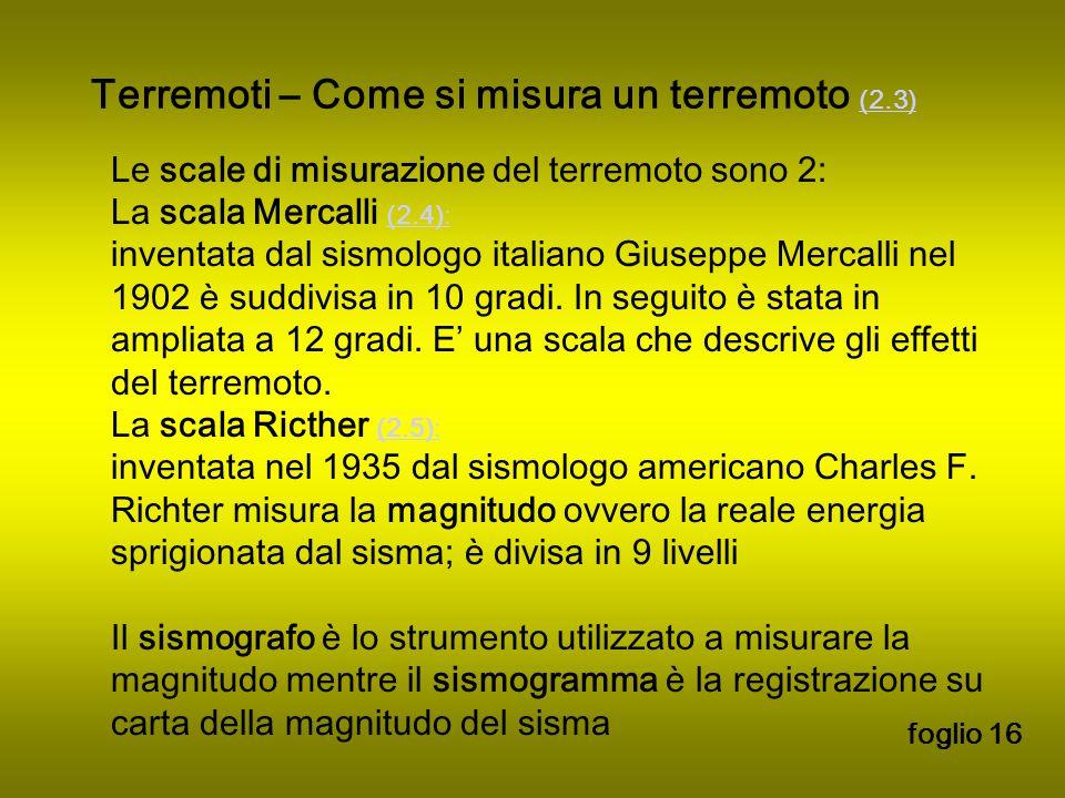 Le scale di misurazione del terremoto sono 2: La scala Mercalli (2.4): (2.4): inventata dal sismologo italiano Giuseppe Mercalli nel 1902 è suddivisa in 10 gradi.