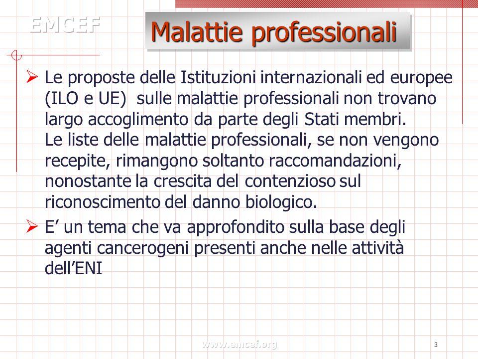 www.emcef.org 3 Malattie professionali  Le proposte delle Istituzioni internazionali ed europee (ILO e UE) sulle malattie professionali non trovano largo accoglimento da parte degli Stati membri.