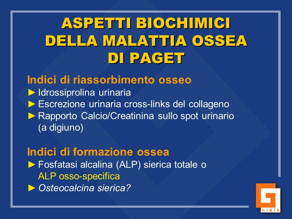 ASPETTI BIOCHIMICI DELLA MALATTIA OSSEA DI PAGET Indici di riassorbimento osseo ►Idrossiprolina urinaria ►Escrezione urinaria cross-links del collagen