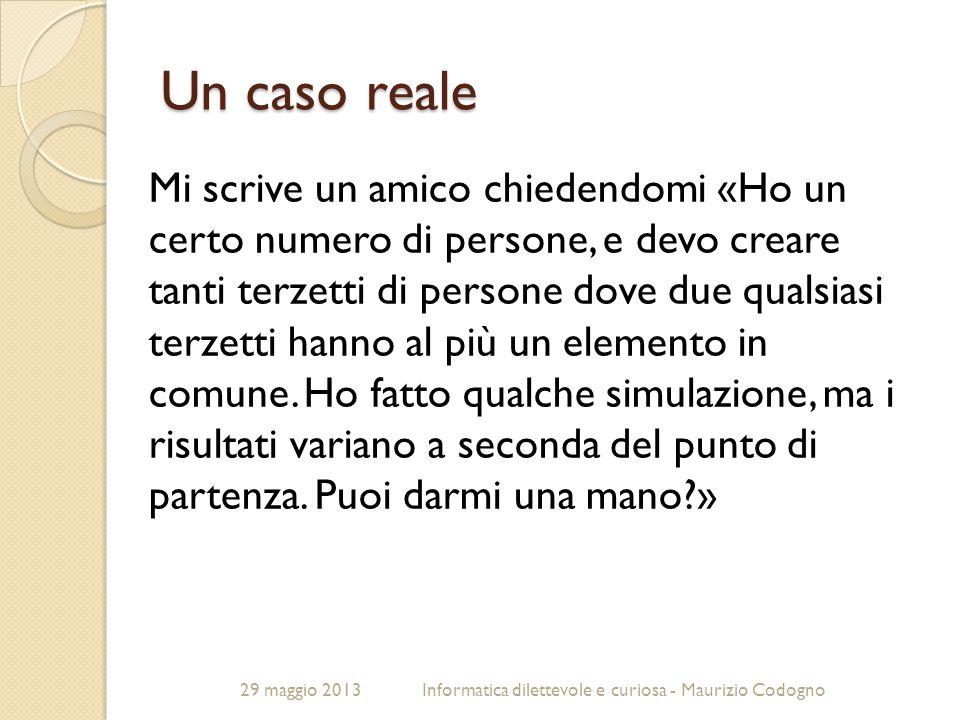 29 maggio 2013Informatica dilettevole e curiosa - Maurizio Codogno Un caso reale Mi scrive un amico chiedendomi «Ho un certo numero di persone, e devo
