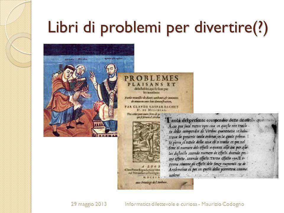 29 maggio 2013Informatica dilettevole e curiosa - Maurizio Codogno Libri di problemi per divertire(?)