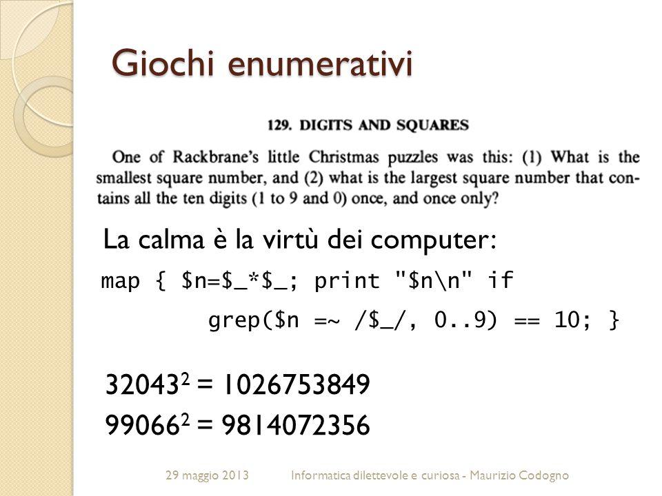 29 maggio 2013Informatica dilettevole e curiosa - Maurizio Codogno Giochi enumerativi map { $n=$_*$_; print