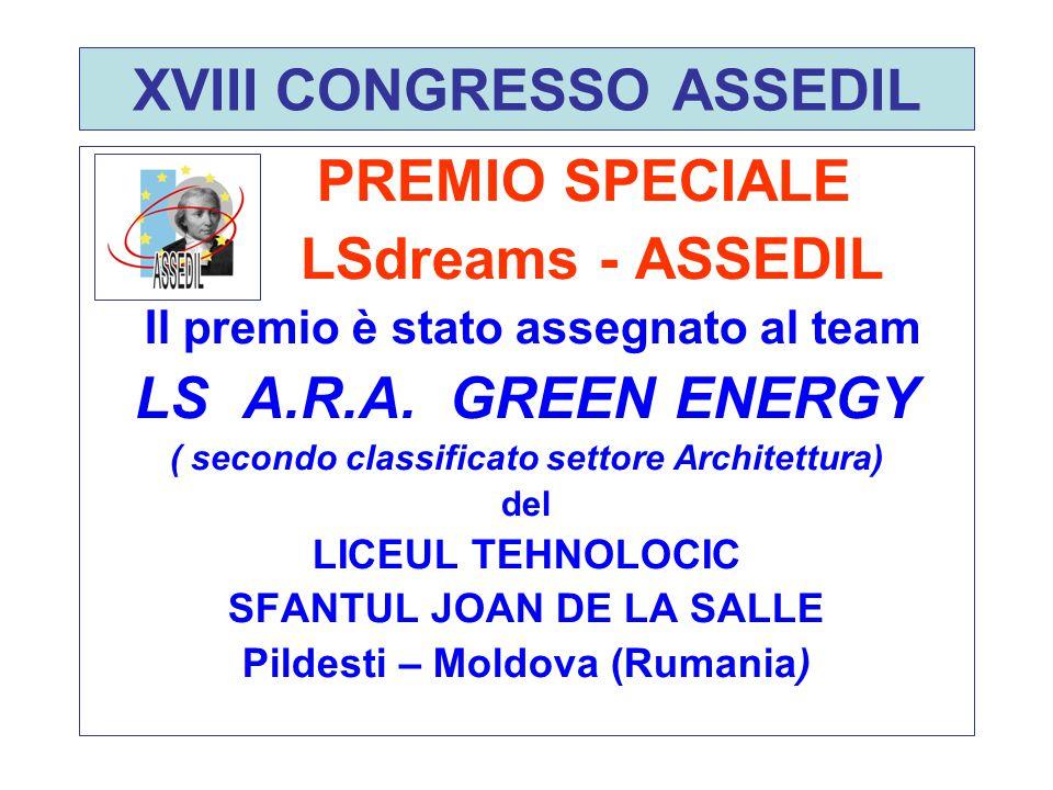 XVIII CONGRESSO ASSEDIL PREMIO SPECIALE LSdreams - ASSEDIL Il premio è stato assegnato al team LS A.R.A. GREEN ENERGY ( secondo classificato settore A