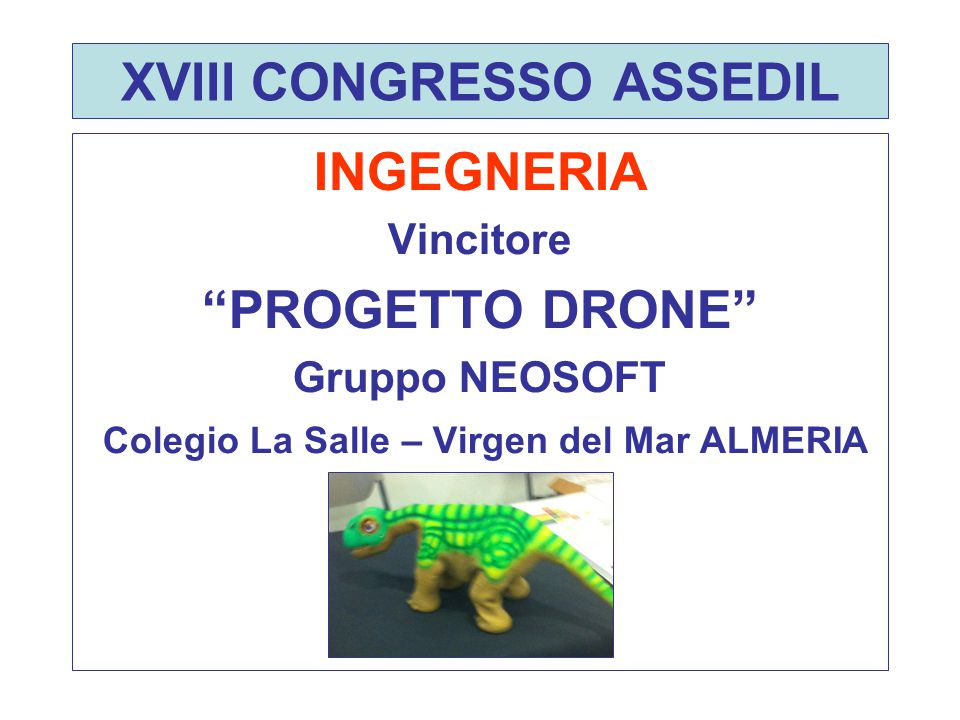 """XVIII CONGRESSO ASSEDIL INGEGNERIA Vincitore """"PROGETTO DRONE"""" Gruppo NEOSOFT Colegio La Salle – Virgen del Mar ALMERIA"""