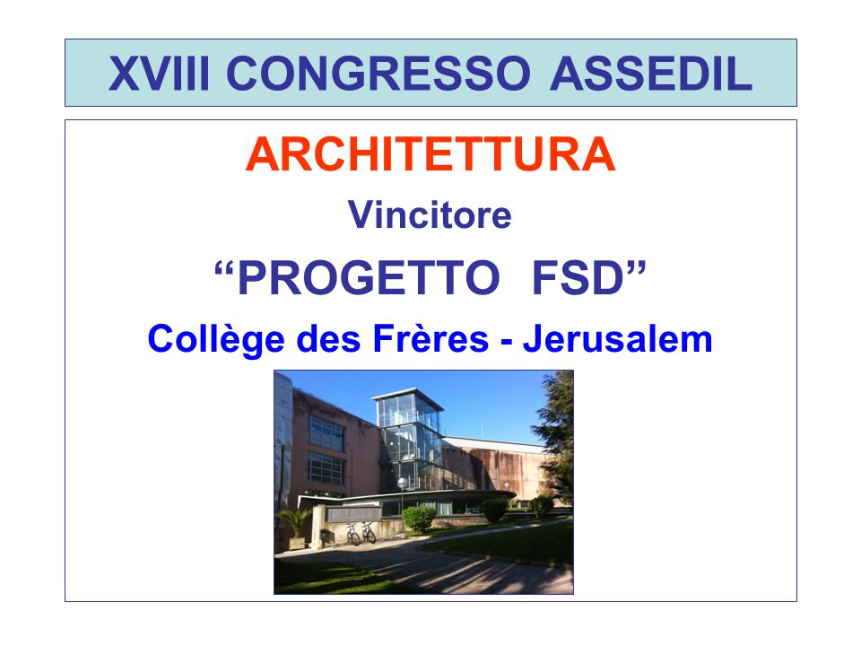"XVIII CONGRESSO ASSEDIL ARCHITETTURA Vincitore ""PROGETTO FSD"" Collège des Frères - Jerusalem"